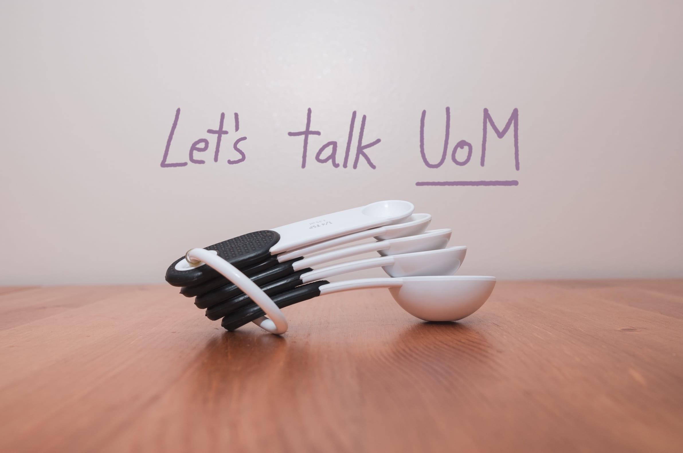 Let's talk UoM