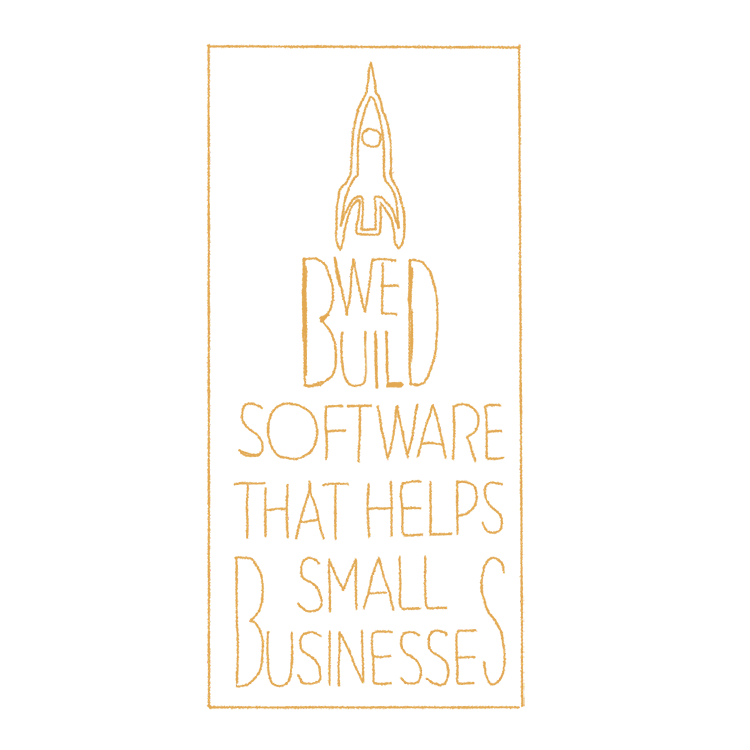 "A drawing of our sign, which reads ""We build software that helps small businesses"""