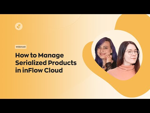 Webinar: How to Manage Serialized Products in inFlow Cloud