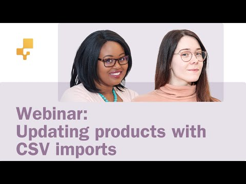 Webinar: Updating Products with CSV Imports