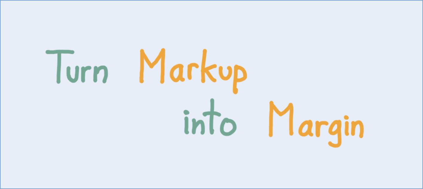 Turn markup into margin