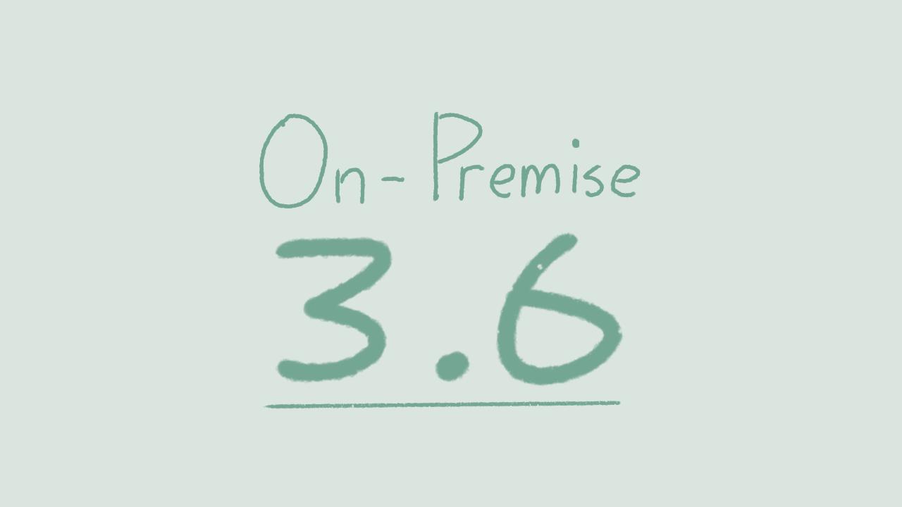 On-Premise 3.6